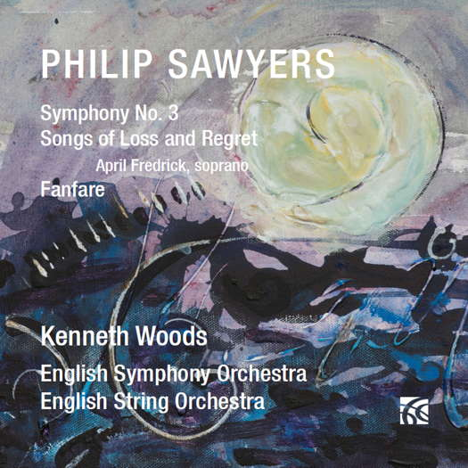 Philip Sawyers: Symphony No 3 / Songs of Loss and Regret / Fanfare