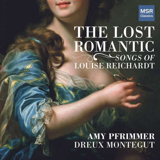 The Lost Romantic - Songs of Louise Reichardt. © 2018 Amy Pfrimmer (MS 1687)