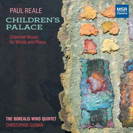 Paul Reale: Children's Palace - Chamber Music for Winds and Piano. © 2019 MSR Classics