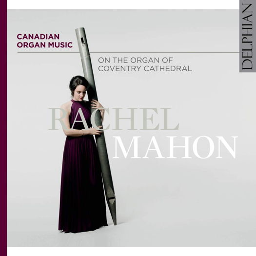 Canadian Organ Music - Rachel Mahon. © 2020 Delphian Records Ltd