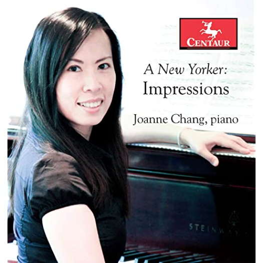 A New Yorker: Impressions - Joanne Chang, piano. © 2019 Centaur Records Inc (CRC 3795)
