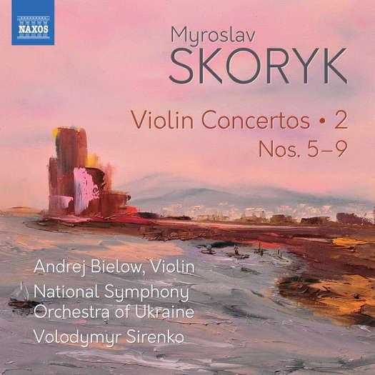 Myroslav Skoryk: Violin Concertos 2. © 2020 Naxos Rights (Europe) Ltd (8.574089)