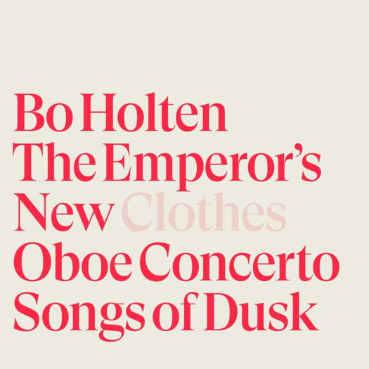 Bo Holten: The Emperor's New Clothes. © 2020 Dacapo Records (6.220701)