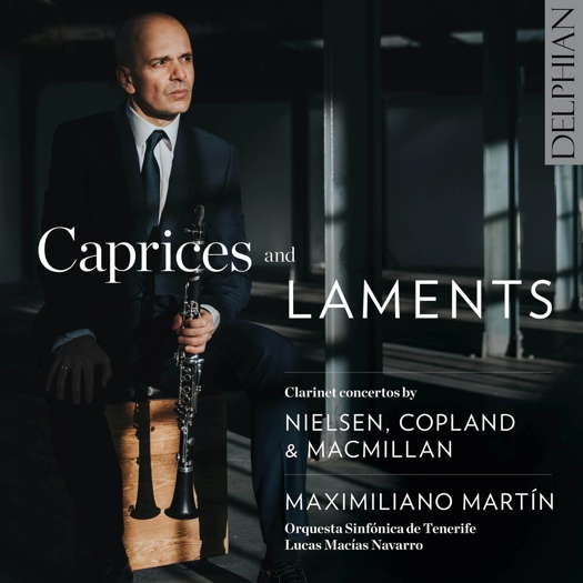 Caprices and Laments - Clarinet concertos by Nielsen, Copland and MacMillan. © 2021 Delphian Records Ltd (DCD34250)