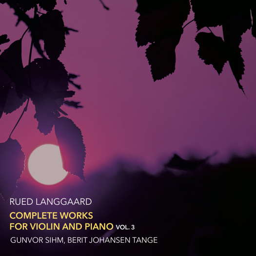 Rued Langgaard: Complete Works for Violin and Piano Vol 3. © 2021 Dacapo Records (8,226132)
