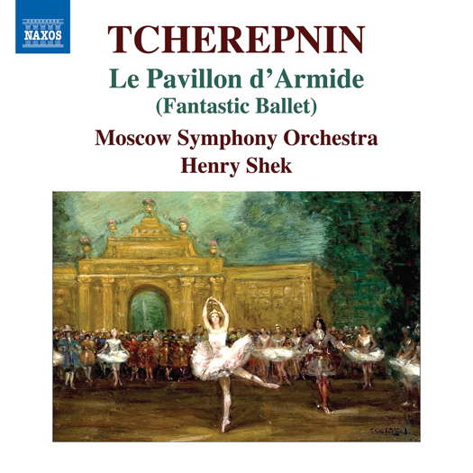 Tcherepnin: Le Pavillon d'Armide. © 2021 Naxos Rights US Inc (8.573657)
